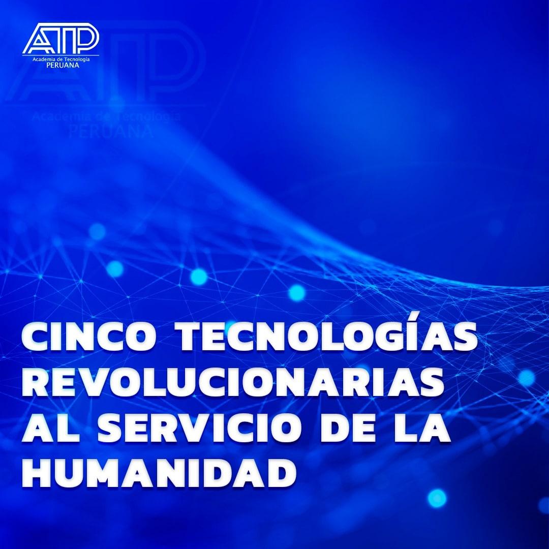 5 Tecnologías revolucionarias al servicio de la humanidad